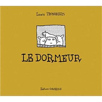 Le Dormeur by Le Dormeur Broch 233 Lewis Trondheim Achat Livre Fnac
