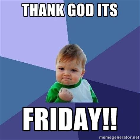 Its Friday Meme Pictures - thank god its friday meme funny pinterest its friday