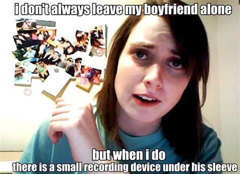 Overly Attached Girlfriend Meme - lists loud thoughts voiced out