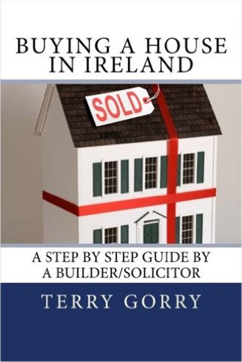 buy a house ireland buying a house in ireland a step by step guide by a builder solicitor the book
