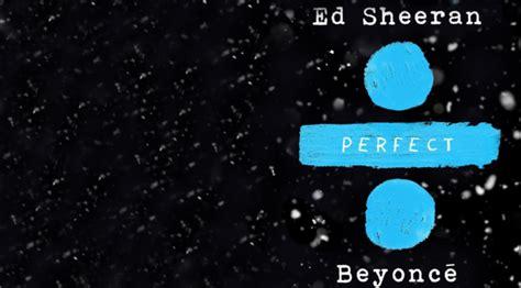 ed sheeran perfect beyonce video beyonce ed sheeran top billboard hot 100 with quot perfect quot duet