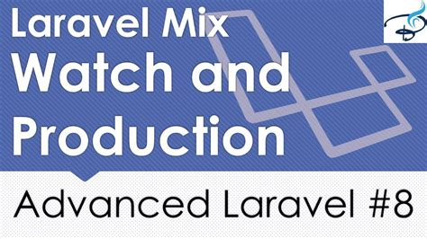 laravel tutorial advanced advanced laravel laravel mix watch production commands