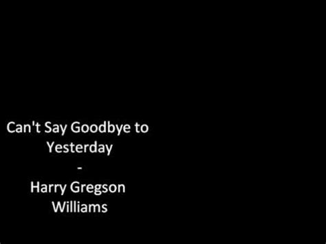 Is It When You Cant Say Goodbye by Harry Gregson Williams Can T Say Goodbye To Yesterday