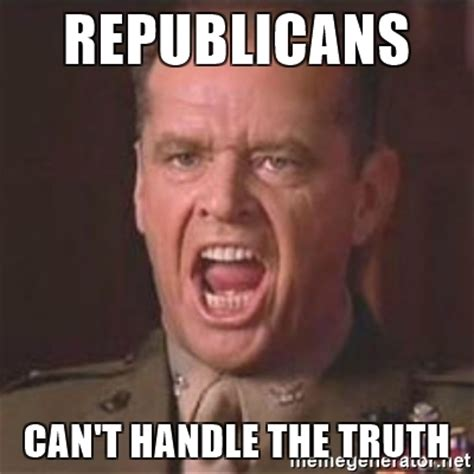 Truth Meme - republicans can t handle the truth jack nicholson you