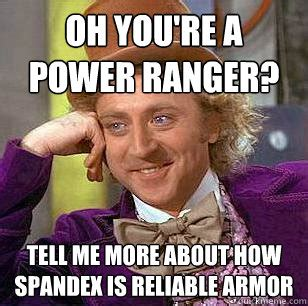 Spandex Meme - oh you re a power ranger tell me more about how spandex