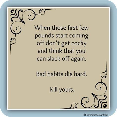 Habits Die by Bad Habits Die Quotes Quotesgram