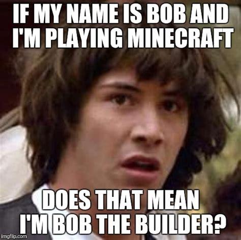 Builder Memes - conspiracy keanu meme imgflip