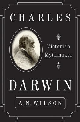 charles darwin victorian mythmaker charles darwin victorian mythmaker indiebound org