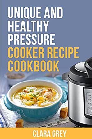 the healthy pressure cooker cookbook unique and healthy pressure cooker recipe cookbook