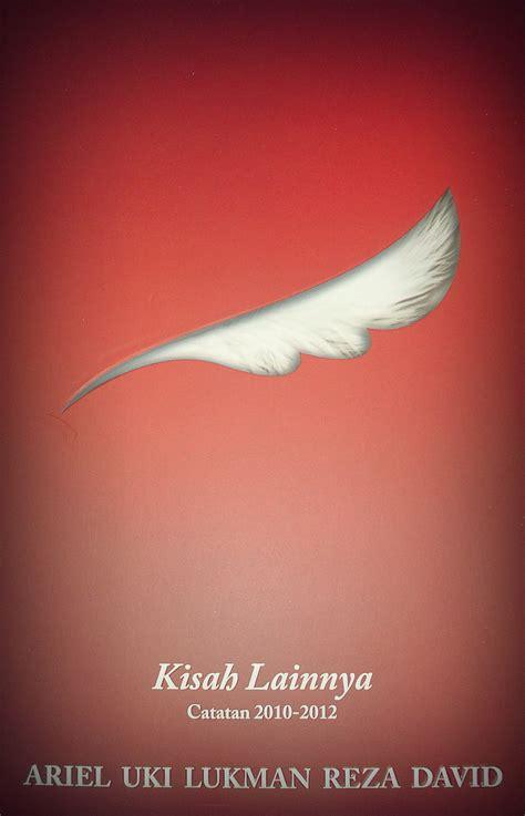 Kisah Lainnya Catatan 2010 2012 Oleh Ariel Dkk ariel the wina