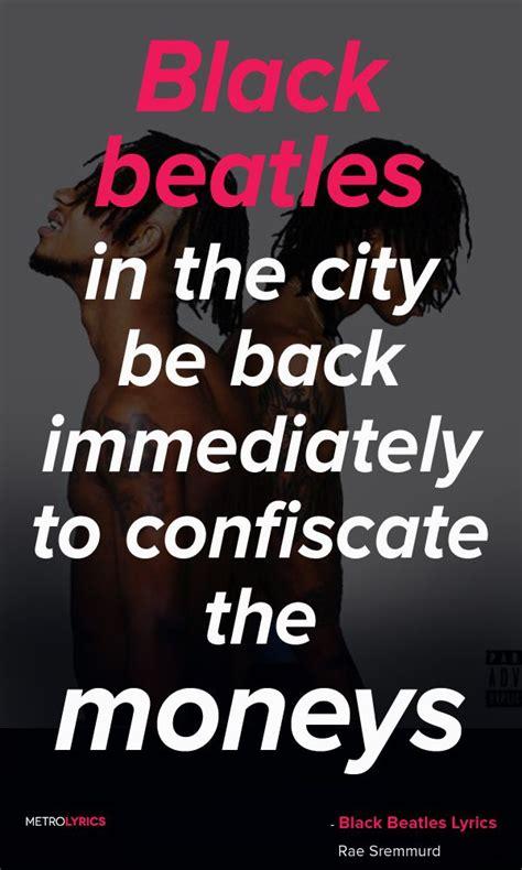 black beatles lyrics rae sremmurd quotes