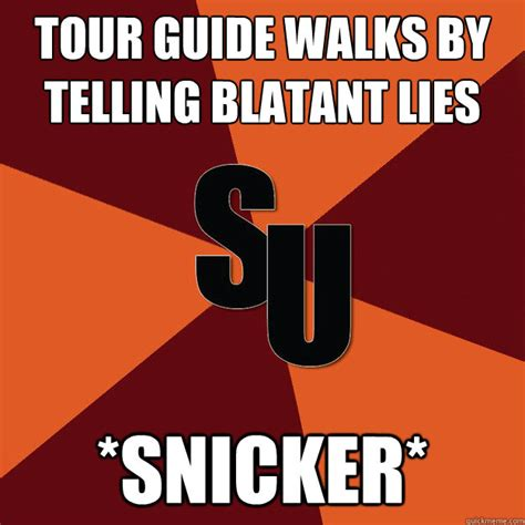Meme Guide - tour guide walks by telling blatant lies snicker this