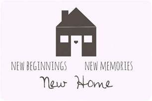 new beginnings home new beginnings new memories new home quotes