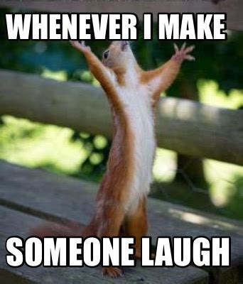 Make A Meme Org - meme creator whenever i make someone laugh meme generator at memecreator org