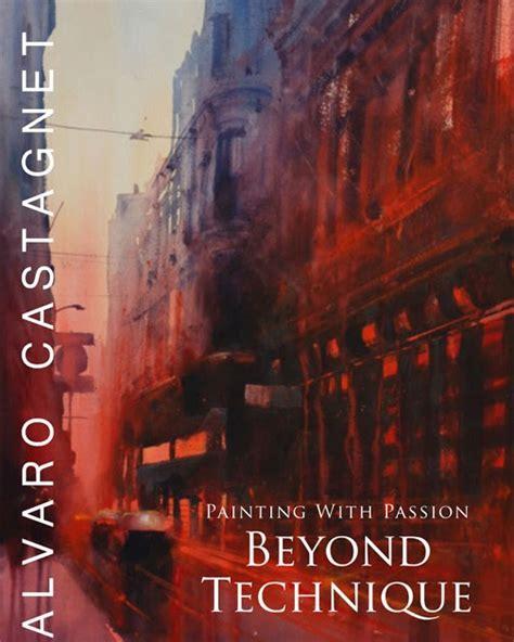 libro painting beyond itself acuarel arte el nuevo libro de alvaro castagnet quot painting with passion beyond technique quot