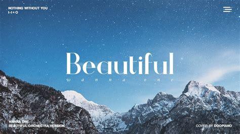 download mp3 wanna one beautiful 워너원 wanna one beautiful movie ver 피아노 스트링 오케스트라