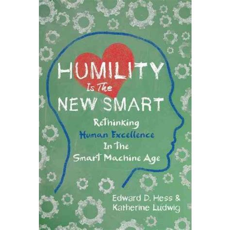 humility is the new smart humility is the new smart rethinking human excellence in