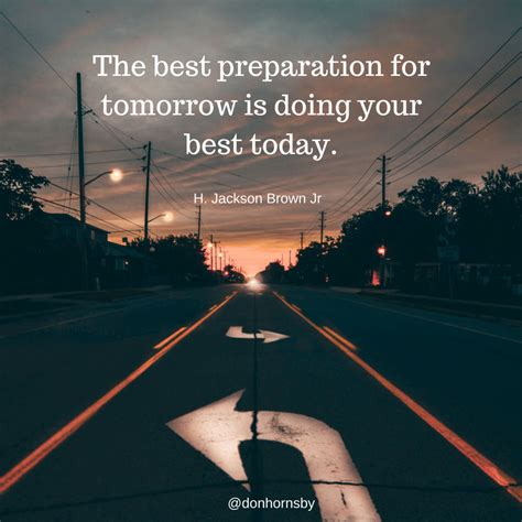 Brst Today the best preparation for tomorrow is doing your best today