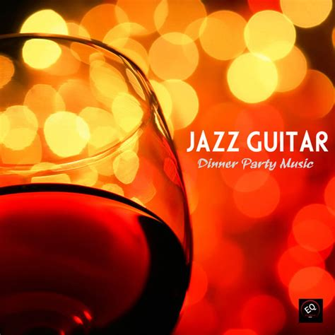 dinner party music jazz guitar dinner party music jazz instrumental relaxing