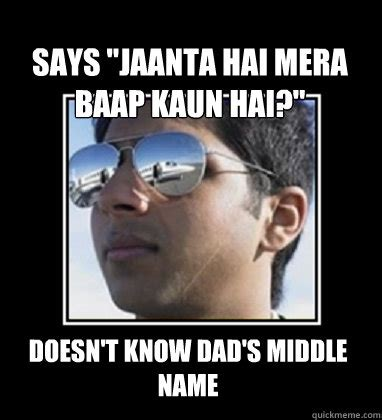 Rich Delhi Boy Meme - says quot jaanta hai mera baap kaun hai quot doesn t know dad s