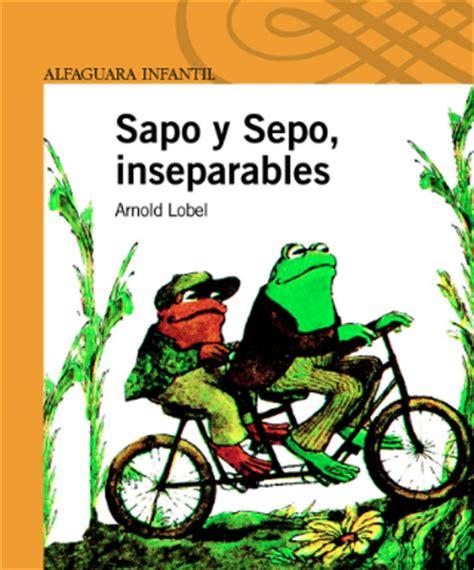 sapo y sepo inseparables 7 libros que volver 225 n a tus hijos adictos a la lectura