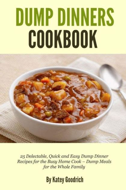 dump dinners cookbook 25 delectable quick and easy dump dinner recipes for the busy home cook