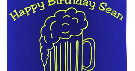 The Big  Happy Birthday Sean Love This Beer Mug