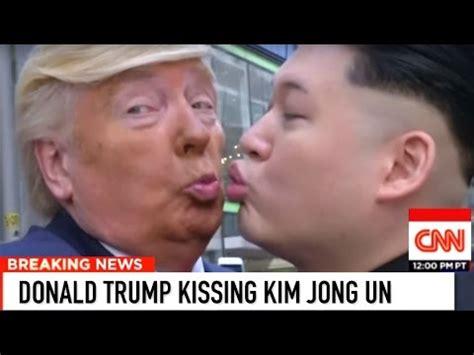 donald trump kim jong un donald trump kisses kim jong un breaking news youtube