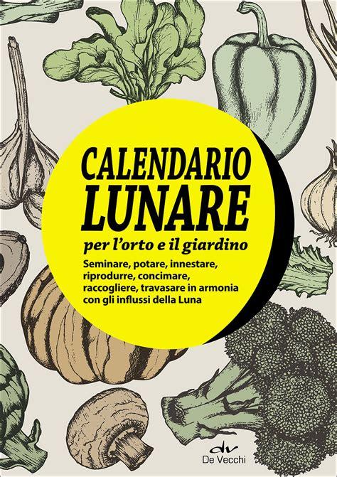 L Calendario Lunare Calendario Lunare Per L Orto E Il Giardino Giunti Scuola