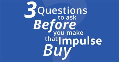 impulse buying house 3 questions to ask before you make that impulse buy