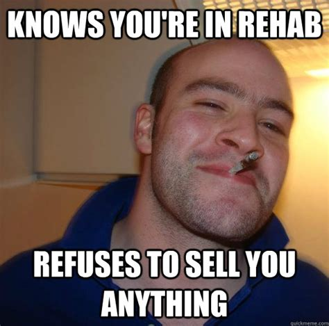 Rehab Meme - knows you re in rehab refuses to sell you anything misc