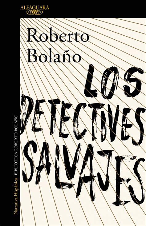 los detectives salvajes roberto bola 241 o los detectives salvajes the savage
