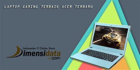 Harga Notebook Merk Acer 5 laptop gaming terbaik acer harga murah terbaru 2018