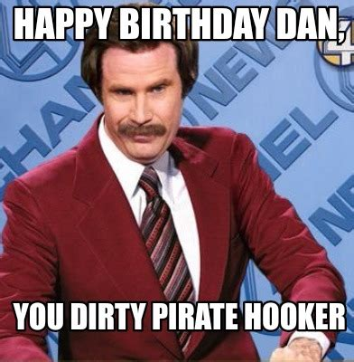 Dirty Happy Birthday Meme - meme creator happy birthday dan you dirty pirate hooker