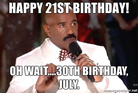 21st Birthday Memes - happy 21st birthday oh wait 30th birthday july
