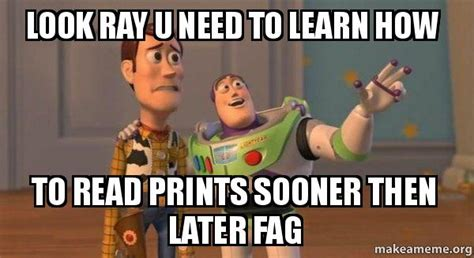How To Read Meme - look ray u need to learn how to read prints sooner then