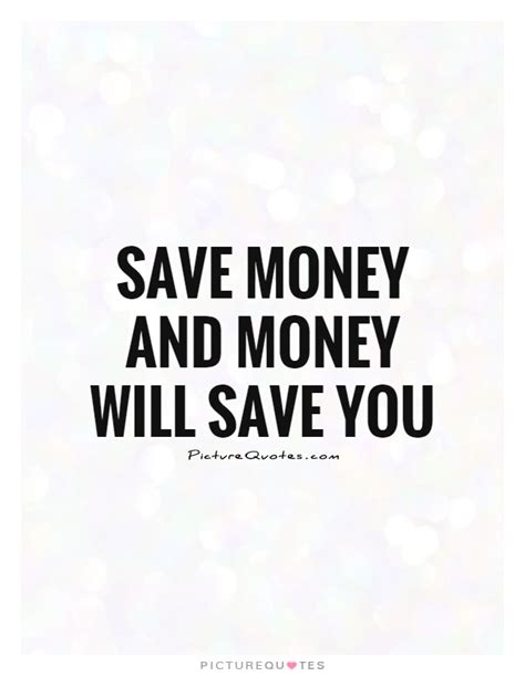 money quotes save money and money will save you picture quotes