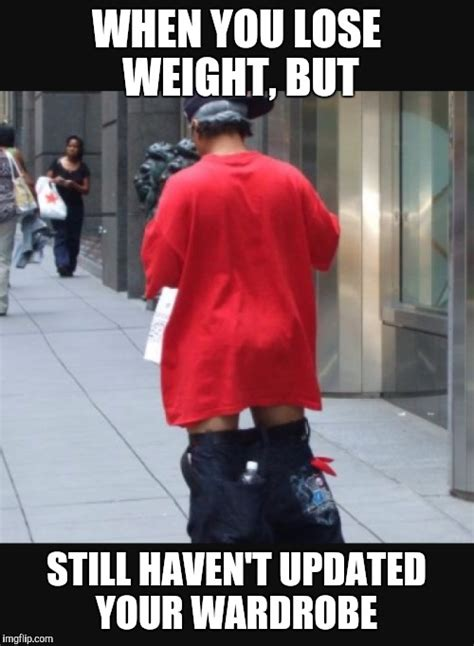 Losing Weight Meme - loose clothes imgflip