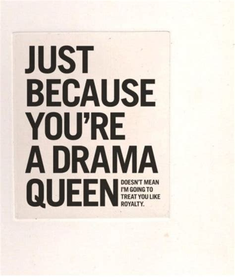 just because you re a drama queen quotes pinterest
