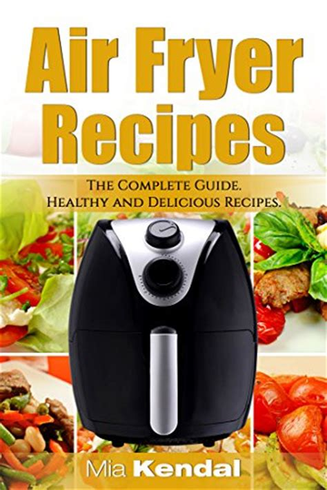 air fryer cookbook the complete air fryer cookbook delicious and simple recipes for your air fryer air fryer recipe cookbook books the air fryer cookbook