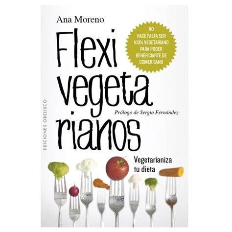 libro quot flexivegetarianos vegetarianiza tu dieta quot
