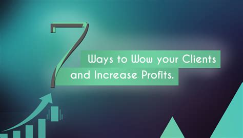 7 Free Ways To Wow Him by 7 Ways To Wow Your Clients And Increase Profits Infographic