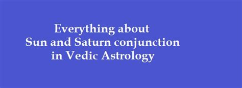 saturn conjunct sun sun and saturn conjunction in different houses