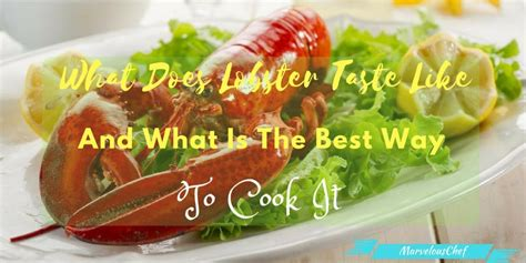 what does taste like what does lobster taste like and best way to cook it marvelous chef