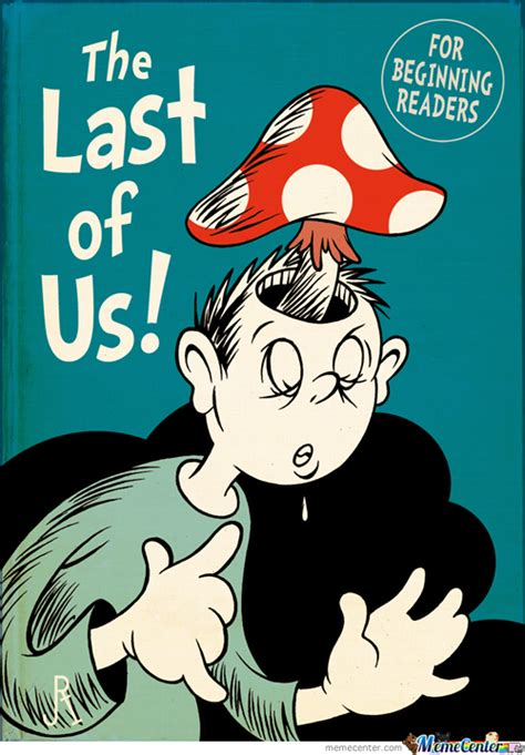 Dr Seuss Memes - the last of us dr seuss edition by filamnder meme center