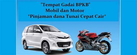 Tunai Jaminan Bpkb Motor Mobil tempat jasa gadai bpkb mobil dan motor