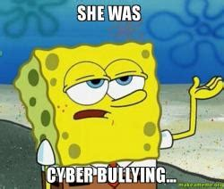 Tough Spongebob Meme - she was cyber bullying tough spongebob i ll have you