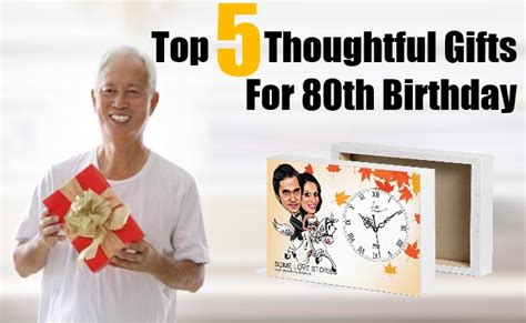 top five thoughtful gifts for 80th birthday 80th