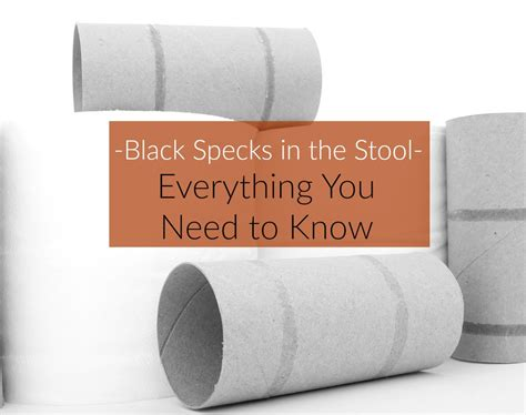 black specks in the stool causes symptoms treatment