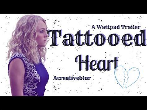 Tattooed Heart Wattpad   tattooed heart trailer wattpad youtube